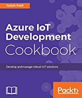 Azure IoT Development Cookbook Front Cover