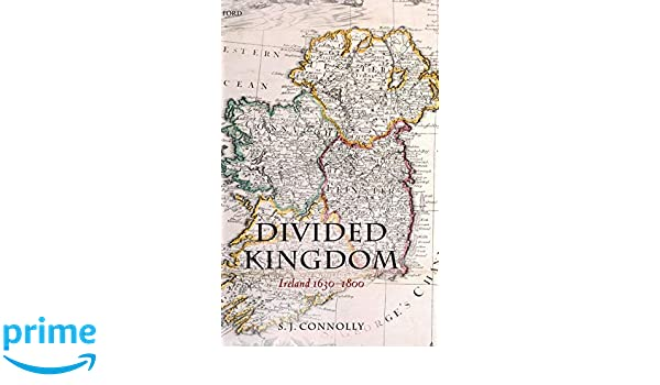 Divided Kingdom: Ireland 1630-1800 (Oxford History of Early Modern Europe)