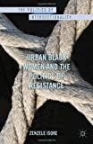 Urban Black Women and the Politics of Resistance, Isoke, Zenzele, 0230339034