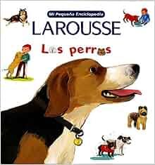 Mi Pequena Enciclopedia: Los Perros: My Little