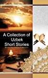 A Collection of Uzbek Short Stories, Mahmuda Saydumarova, 1477297219