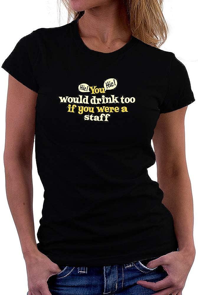 if You were a Staff Women T-Shirt Teeburon You Would Drink Too