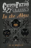 In the Abyss: (Cryptofiction Classics - Weird Tales of Strange Creatures)