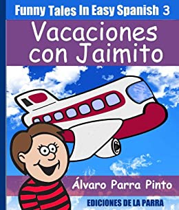 Funny Tales In Easy Spanish 3: Vacaciones con Jaimito (Spanish For Beginners Series)