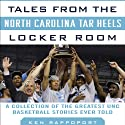 Tales from the North Carolina Tar Heels Locker Room: A Collection of the Greatest UNC Basketball Stories Ever Told Audiobook by Ken Rappoport Narrated by David Marantz