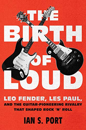 The Birth of Loud: Leo Fender, Les Paul, and the Guitar-Pioneering Rivalry That Shaped Rock 'n' Roll (Fender Stratocaster Made In Usa For Sale)