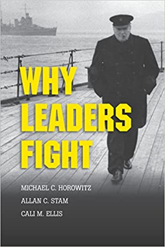 b21609a660ec7 Why Leaders Fight  Michael C. Horowitz