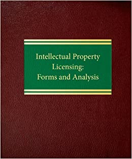 Intellectual Property Licensing: Forms and Analysis (Commercial LawIntellectual Property Series)