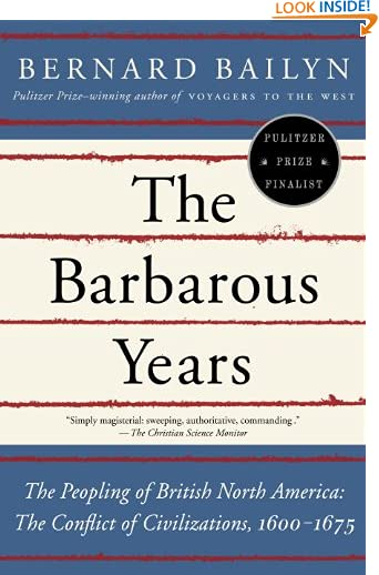 The Barbarous Years: The Peopling of British North America: The Conflict of Civilizations, 1600-1675 by Bernard...