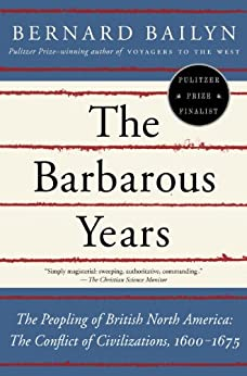 The Barbarous Years: The Peopling of British North America: The Conflict of Civilizations, 1600-1675 by [Bailyn, Bernard]
