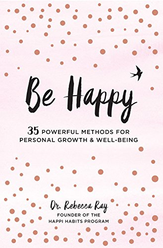 Be Happy!: 35 Powerful Methods for Personal Growth & Well-Being