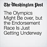 The Olympics Might Be Over, but the Endorsement Race Is Just Getting Underway | Thomas Heath