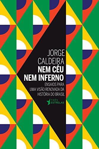 Nem Céu Nem Inferno. Ensaios Para Uma Visão Renovada da História do Brasil