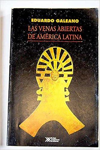 LAS VENAS ABIERTAS DE AMÉRICA LATINA: Amazon.es: Galeano, Eduardo: Libros