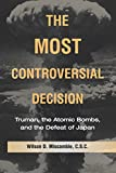 img - for The Most Controversial Decision: Truman, the Atomic Bombs, and the Defeat of Japan (Cambridge Essential Histories) book / textbook / text book