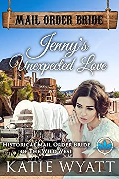Jenny's Unexpected Love (Historical Mail Order Bride of The Wild West Series Book 5)