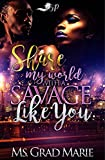 Share My World with A Savage Like You