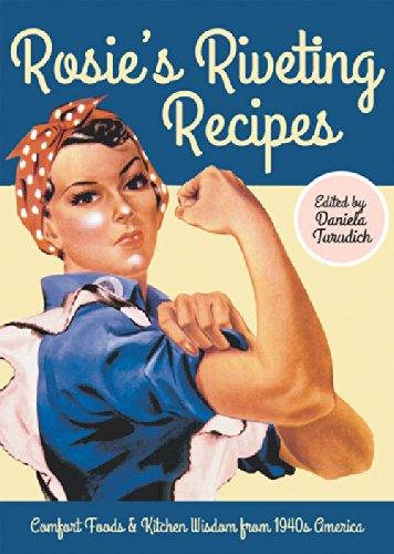 Read Online Rosie's Riveting Recipes: Comfort Foods & Kitchen Wisdom from 1940s America (Vintage Living) pdf