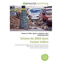 Séisme de 2004 dans l'océan Indien: Sumatra, Séisme, Magnitude d'un séisme, Plaque tectonique, Baie du Prince- William, Tsunami, Tamil Nadu, Séisme de 2005 à Sumatra