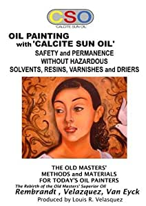 Oil Painting with Calcite Sun Oil : Safety and Permanence without Hazardous Solvents, Resins, Varnishes and Driers