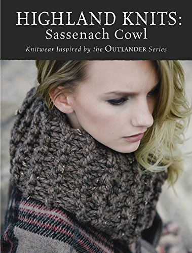 Highland Knits - Sassenach Cowl: Knitwear Inspired by the Outlander Series by [Interweave Editors]