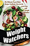 Weight Watchers: The Ultimate Smart Points Recipes Cookbook, Lose Fat The Smart Way With Weight Watchers