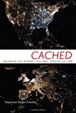 Cached : Decoding the Internet in Global Popular Culture, Schulte, Stephanie Ricker, 0814708676