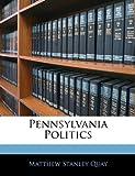 Pennsylvania Politics, Matthew Stanley Quay, 1141466767