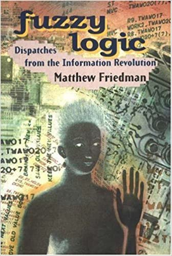 Book Fuzzy Logic: Dispatches from the Information Revolution by Matthew Friedman (1998-01-01)