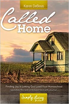 Called Home: Finding Joy in Letting God Lead Your Homeschool: Updated, Revised, and Expanded with Journal Section by Karen DeBeus (2016-12-07)