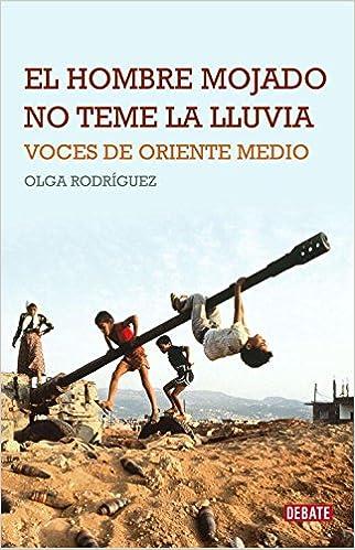Book El hombre mojado no teme la lluvia/ The Wet Man Won't Be Afraid Of The Rain: Voces De Oriente Medio/ Voices of the Middle East (Spanish Edition)