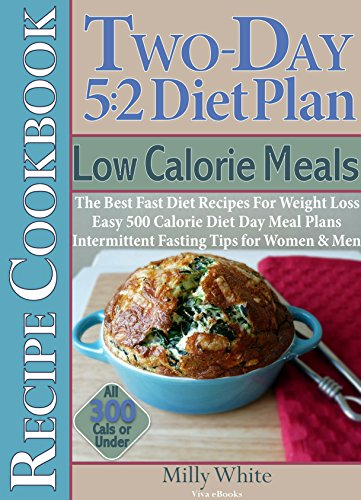 Two-Day 5:2 Diet Plan Low Calorie Meals Recipe Cookbook Best Fast Diet Recipes For Weight Loss Easy 500 Calorie Diet Day Meal Plans Intermittent Fasting ... & Under (The Best 5:2 Fast Diet Recipes 5)