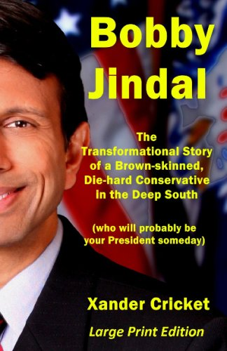 Bobby Jindal (Large Print Edition): The Transformational Story of a Brown-skinned, Die-hard Conservative in the Deep South