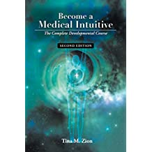 Become a Medical Intuitive - Second Edition: The Complete Developmental Course (Medical Intuition Book 3)