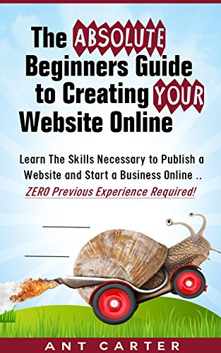 the-absolute-beginners-guide-to-creating-your-website-online-learn-the-skills-necessary-to-publish-a