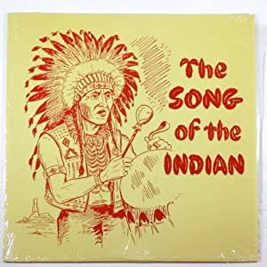 The Song of the Indian: American Indian Songs & Chants By Outstanding Tribal Singers