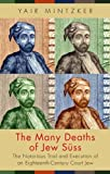 "Yair Mintzker, ""The Many Deaths of Jew Suss: The Notorious Trial and Execution of an Eighteenth-Century Court Jew"" (Princeton UP, 2017)"