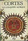 Cortes, la conquête aztèque. par Deramat