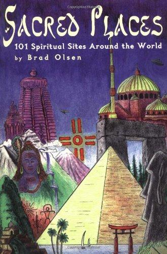 Sacred Places: 101 Spiritual Sites Around the World