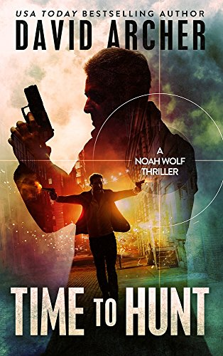 Time To Hunt - An Action Thriller Novel (A Noah Wolf Novel, Thriller, Action, Mystery Book 8) cover