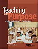 img - for Teaching with Purpose: Closing the Research-Practice Gap by John E. Penick Robin Lee Harris (2006-01-30) Paperback book / textbook / text book