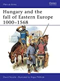 Hungary and the fall of Eastern Europe 1000–1568 (Men-at-Arms)