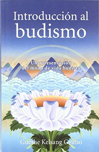 Introduccion al budismo (Introduction to Buddhism): Una presentacion del modo de vida budista (Spanish Edition) [Gueshe Kelsang Gyatso] (Tapa Blanda)