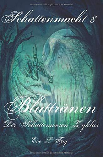 Schattenmacht 8: Bluttränen: Der Schattenwesen Zyklus (Vampir-Roman Reihe)