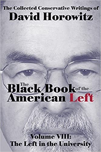 Horowitz – The Black Book of the American Left, Volume 8: The Left in the Universities
