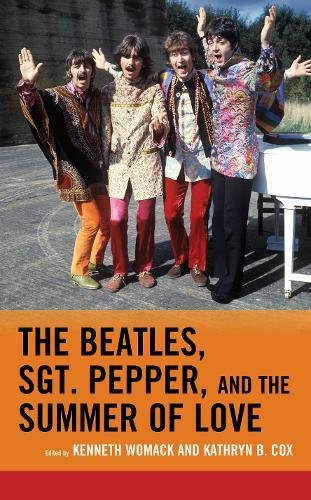 The Beatles, Sgt. Pepper, and the Summer of Love (For the Record: Lexington Studies in Rock and Popular Music)