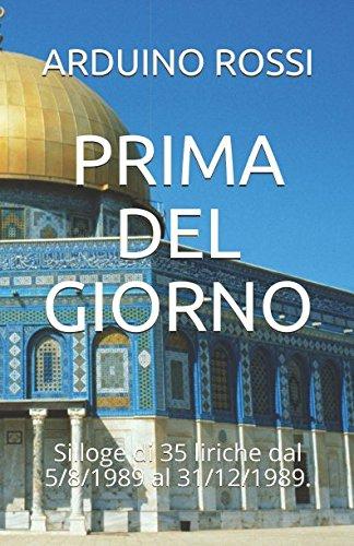 PRIMA DEL GIORNO: Silloge di 35 liriche dal 5/8/1989 al 31/12/1989. (Italian Edition) PDF