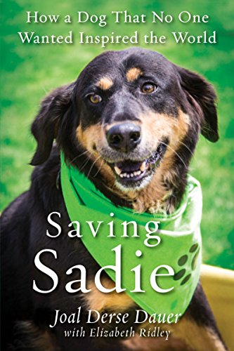 - Saving Sadie: How a Dog That No One Wanted Inspired the World