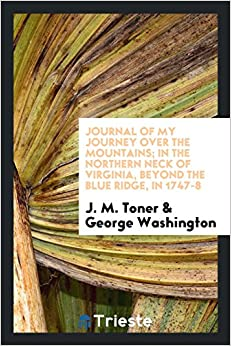 Book Journal of My Journey over the Mountains; In the Northern Neck of Virginia, beyond the Blue Ridge, in 1747-8