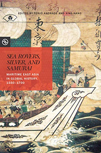 Sea Rovers, Silver, and Samurai: Maritime East Asia in Global History, 1550-1700 (Perspectives on the Global Past)